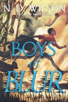 Boys of Blur by N. D. Wilson