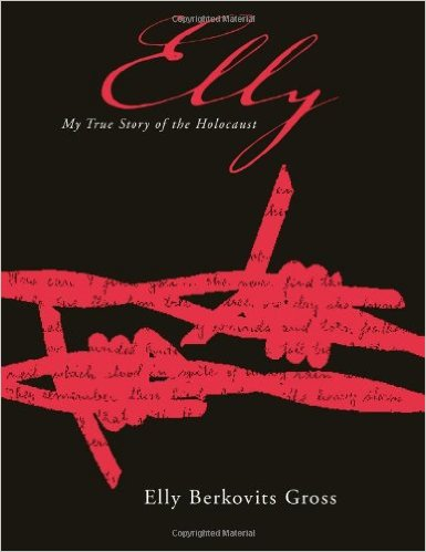 Elly My True Story Of The Holocaust by Elly Gross