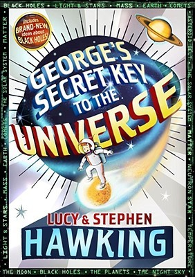 George's Secret Key to the Universe (George #1) by Lucy Hawking, Stephen Hawking