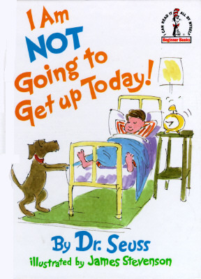 I Am Not Going to Get up Today_Dr Seuss