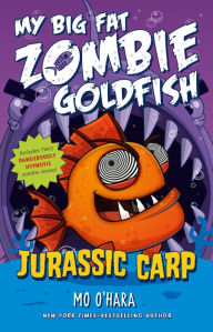 Jurassic Carp (My Big Fat Zombie Goldfish Series #6) by Mo O'Hara