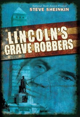 Lincoln's Grave Robbers_Steve Sheinkin
