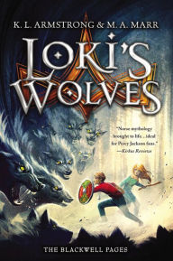 Loki's Wolves (Blackwell Pages Series #1) by K. L. Armstrong, M. A. Marr