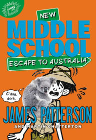 Middle School- Escape to Australia by James Patterson