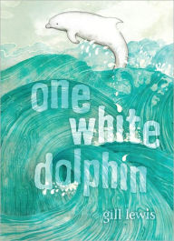 One White Dolphin_Gill Lewis