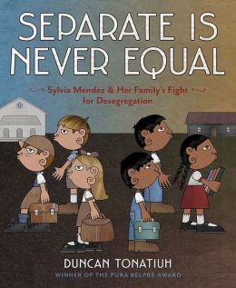 Separate Is Never Equal- Sylvia Mendez and Her Family's Fight for Desegregation