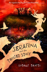 Serafina and the Twisted Staff (Serafina Series #2) by Robert Beatty