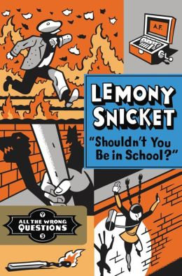 Shouldn't You be in School_ Lemony Snicket