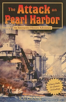 The Attack on Pearl Harbor (You Choose Books) by Allison Lassieur