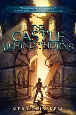 The Castle Behind Thorns by Merrie Haskell