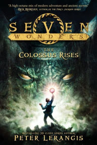 The Colossus Rises (Seven Wonders Series #1) by Peter Lerangis