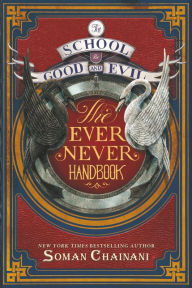 The School for Good and Evil- The Ever Never Handbook by Soman Chainani