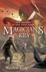 the-secrets-of-the-pied-piper-2-the-magicians-key-by-matthew-cody