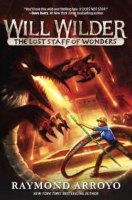 Will Wilder #2- The Lost Staff of Wonders by Raymond Arroyo