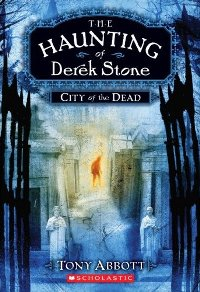 The Haunting of Derek Stone Book 1: City of the Dead, by Tony Abbott