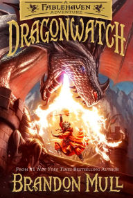 Dragonwatch- A Fablehaven Adventure (Dragonwatch Series #1) by Brandon Mull