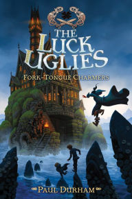 Fork-Tongue Charmers (The Luck Uglies Series #2) by Paul Durham