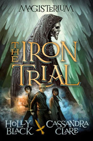 The Iron Trial (Magisterium Series #1) by Holly Black, Cassandra Clare