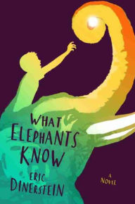 What Elephants Know by Eric Dinerstein